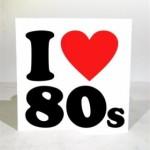 I love 80's sign